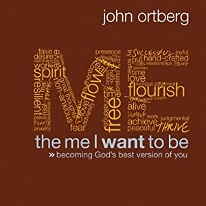 The Me I Want to Be | [John Ortberg]