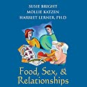 Food, Sex, and Relationships Speech by Harriet Lerner, Susie Bright, Mollie Katzen Narrated by Harriet Lerner, Susie Bright, Mollie Katzen