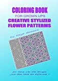 Creative Stylized Flower Patterns: For Those Who Like Designs Just That Little Bit Different (Adult Coloring Books)