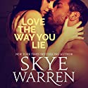 Love the Way You Lie Audiobook by Skye Warren Narrated by Veronica Fox