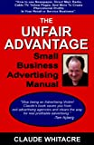 img - for The Unfair Advantage Small Business Advertising Manual book / textbook / text book