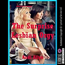 The Surprise Lesbian Orgy: A Group Lesbian Sex Erotica Story (       UNABRIDGED) by Andi Allyn Narrated by Scarlett Chase