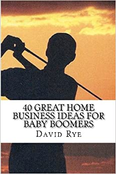 40 Great Home Business Ideas For Baby Boomers Easy To Start Home Businesses