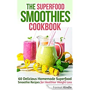 Superfood Smoothies Cookbook: 60 Delicious Homemade Superfood Smoothie
