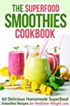 The Superfood Smoothies Cookbook: 60...