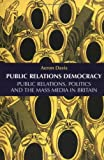Aeron Davis Public Relations Democracy: Politics, Public Relations and the Mass Media in Britain