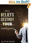 How Beliefs Destroy Your Intelligence...