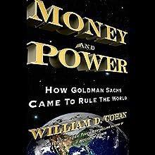 Money and Power: How Goldman Sachs Came to Rule the World | Livre audio Auteur(s) : William D. Cohan Narrateur(s) : Rob Shapiro