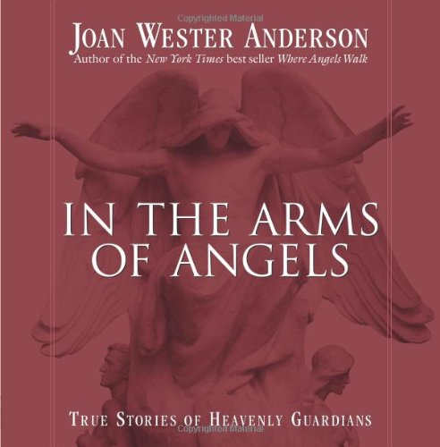 In the Arms of Angels: True Stories of Heavenly Guardians (Paperback)