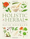 Holistic Herbal: A Safe and Practical Guide to Making and Using Herbal Remedies