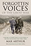 Forgotten Voices of the Great War: A History of World War I in the Words of the Men and Women Who Were There (1592285708) by Max Arthur