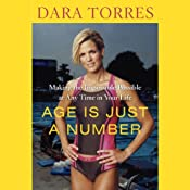 Age is Just a Number: Achieve Your Dreams At Any Stage In Your Life | [Elizabeth Weil, Dara Torres]