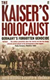 The Kaisers Holocaust: Germanys Forgotten Genocide and the Colonial Roots of Nazism