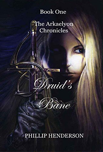 The king's only daughter is on a desperate and perilous path to save her father's realm from an unimaginable evil: Druid's Bane by Phillip Henderson
