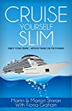 Cruise Yourself Slim: Enjoy Your Cruise ... Without Piling On The Pounds!