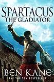 Ben Kane Spartacus: The Gladiator: (Spartacus 1)