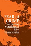 Fear of Crime: Interpreting Victimization Risk (Suny Series in New Directions in Crime and Justice Studies) (Suny Series, New Directions in Crime & Justice Studies)