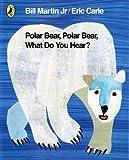 img - for Polar Bear, Polar Bear, What Do You Hear? by Carle, Eric Re-issue edition (2011) book / textbook / text book