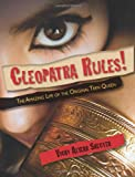 Cleopatra Rules!: The Amazing Life of the Original Teen Queen