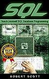 SQL: Teach Yourself SQL Database Programming, SQL Server, SQL queries (Python, HTML 5, Rails Programming, Hacking, Compute...