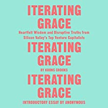 Iterating Grace: Heartfelt Wisdom and Disruptive Truths from Silicon Valley's Top Venture Capitalists Audiobook by Koons Crooks Narrated by John Hodgman