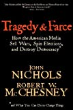 Tragedy and Farce: How the American Media Sell Wars, Spin Elections, And Destroy Democracy (1595581294) by Nichols, John