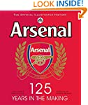 Arsenal 125 Years in the Making: The...