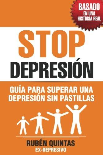 Stop Depresion: Guia para superar una depresion sin tomar pastillas (Basado en una historia real)  [Quintas, Ruben] (Tapa Blanda)