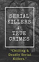 SERIAL KILLERS: TRUE CRIMES.: CHILLING & DEADLY SERIAL KILLERS (SERIAL KILLERS TRUE CRIME COLLECTIONS. BOOK 1)