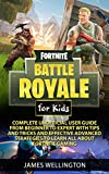 Fortnite Battle Royale for Kids : Complete Unofficial User Guide from Beginner to Expert with Tips and Tricks and Effective Advanced Strategies about Fortnite Gaming
