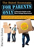 The Naked Roommate: For Parents Only, 2E: A Parent's Guide to the New College Experience: Calling, Not Calling, Packing, Preparing, Problems, Roommates, Relationships, Friends, Finances, Facebook, Safety, Homesickness, Campus Visits, and Everything Else That Really Matters when Your Child Goes to College