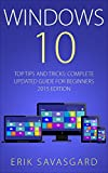 Windows 10: Your Ultimate Beginner's User Guide - Everything you need to know to make your life Easier - Complete Updated Guide For Beginners 2015 Edition