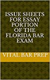 Issue Sheets for Essay Portion of the Florida Bar Exam (Condensed Study Material for the Florida Bar Exam Book 4)