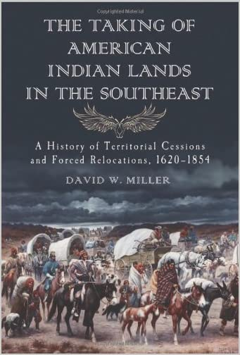 The taking of American Indian lands in the Southeast : a history of territorial cessions and forced relocation, 1607-1840