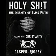 Holy Sh!t - The Insanity of Blind Faith: Volume One, Christianity Audiobook by Casper Rigsby Narrated by Paul Sating