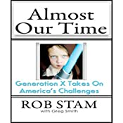 Almost Our Time: Generation Z Takes On America's Challenges | [Rob Stam, Greg Smith (editor)]