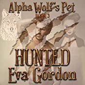 Alpha Wolf's Pet: Hunted, Book 3 | Eva Gordon