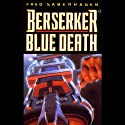 Berserker Blue Death (       UNABRIDGED) by Fred Saberhagen Narrated by Barrett Whitener