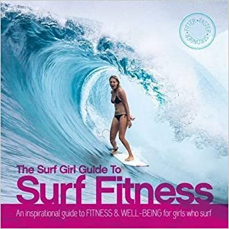 The Surf Girl Guide To Surf Fitness: An Inspirational Guide to Fitness and Well-being for Girls Who Surf written by Lee Stanbury