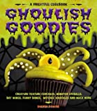 Ghoulish Goodies: Creature Feature Cupcakes, Monster Eyeballs, Bat Wings, Funny Bones, Witches Knuckles, and Much More!