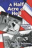 A Half Acre of Hell: A Combat Nurse in WW II