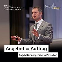 Angebot = Auftrag: Angebotsmanagement in Perfektion Hörbuch von Dirk Kreuter Gesprochen von: Dirk Kreuter