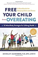 Free your child from overeating : a handbook for helping kids and teens : 53 mind-body strategies for lifelong health