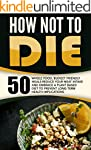 How Not To Die: 50 Whole Food, Budget...