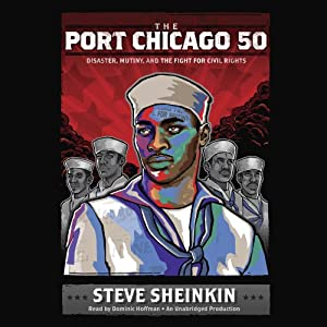The Port Chicago 50: Disaster, Mutiny, and the Fight for Civil Rights | [Steve Sheinkin]