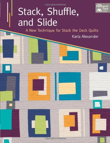 Review Of Stack, Shuffle, and Slide: A New Technique for Stack the Deck Quilts