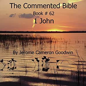 The Commented Bible: Book 62 - 1 John | [Jerome Cameron Goodwin]