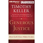 Generous Justice: How God's Grace Makes Us Just | Timothy Keller