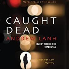 Caught Dead: A Rick Van Lam Mystery (       UNABRIDGED) by Andrew Lanh Narrated by Feodor Chin