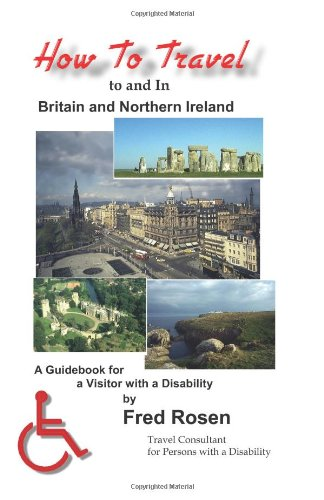 How to Travel to and in Britain & Northern Ireland: A Guidebook for Visitors with a Disability